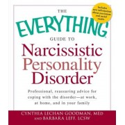 The Everything Guide to Narcissistic Personality Disorder: Professional, Reassuring Advice for Coping with the Disorder - At Work, at Home, and in You, Paperback