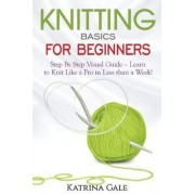 Knitting Basics for Beginners: Step by Step Visual Guide - Learn to Knit Like a Pro in Less Than a Week!, Paperback