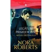 Legaturi primejdioase vol.1 Mana destinului - Nora Roberts