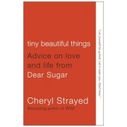 Tiny Beautiful Things: Advice on Love and Life from Dear Sugar, Paperback