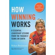 How Winning Works: 8 Essential Leadership Lessons from the Toughest Teams on Earth, Hardcover/Robyn Benincasa