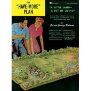 The 'Have-More' Plan: 'A Little Land -- A Lot of Living' How to Make a Small Cash Income Into the Best and Happiest Living Any Family Could, Paperback/Ed Robinson