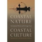 Coastal Nature, Coastal Culture: Environmental Histories of the Georgia Coast, Paperback/Paul S. Sutter