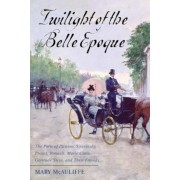 Twilight of the Belle Epoque: The Paris of Picasso, Stravinsky, Proust, Renault, Marie Curie, Gertrude Stein, and Their Friends Through the Great Wa, Paperback