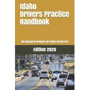 Idaho Drivers Practice Handbook: The Manual to prepare for Idaho Permit Test - More than 300 Questions and Answers, Paperback/Learner Editions