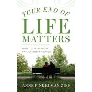 Your End of Life Matters: How to Talk with Family and Friends, Hardcover/Anne Finkelman Ziff