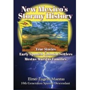 New Mexico's Stormy History: True Stories of Early Spanish Colonial Settlers and the Mestas/Maestas Families, Paperback/Elmer Eugene Maestas