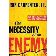 The Necessity of an Enemy: How the Battle You Face Is Your Best Opportunity, Hardcover/Ron Carpenter