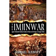 The Imjin War: Japan's Sixteenth-Century Invasion of Korea and Attempt to Conquer China, Paperback/Samuel Hawley