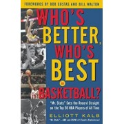 Who's Better, Who's Best in Basketball?: MR STATS Sets the Record Straight on the Top 50 NBA Players of All Time, Paperback/Elliott Kalb