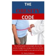 The Obesity Code: The complete guide to lose weight, discover the secrete of weight loss, manage insulin, burn fat and maintain a health, Paperback/Henry Anderson