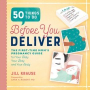 50 Things to Do Before You Deliver: The First Time Moms Pregnancy Guide, Paperback