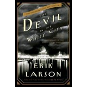 The Devil in the White City: Murder, Magic, and Madness at the Fair That Changed America, Hardcover/Erik Larson