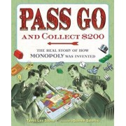 Pass Go and Collect $200: The Real Story of How Monopoly Was Invented, Hardcover/Tanya Lee Stone