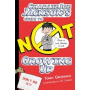 Charlie Joe Jackson's Guide to Not Growing Up, Hardcover