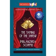 Shakespeare pentru copii - The Taming of the Shrew - Imblanzirea scorpiei (editie bilingva: engleza-romana) - Audiobook inclus/Adaptare dupa William Shakespeare
