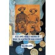 Jesse James in West Virginia or Inside the Huntington Bank Robbery, Paperback/B. L. Williams