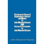 The General Theory of Employment, Interest and Money by John Maynard Keynes and Essays in Persuasion by John Maynard Keynes, Paperback/John Maynard Keynes