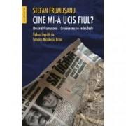 Cine mi-a ucis fiul Dosarul Frumusanu-Crainiceanu se redeschide