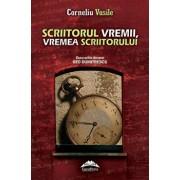 Scriitorul vremii, vremea scriitorului/Corneliu Vasile