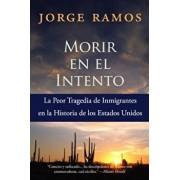 Morir En El Intento: La Peor Tragedia de Immigrantes En La Historia de Los Estados Unidos, Paperback/Jorge Ramos
