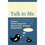 Talk to Me. Conversation Strategies for Parents of Children on the Autism Spectrum or with Speech and Language Impairments, Paperback/Heather Jones