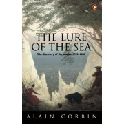 The Lure of the Sea: Discovery of the Seaside in the Western World 1750-1840, the