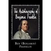 The Autobiography of Benjamin Franklin, Paperback/Ben (Benjamin) Franklin