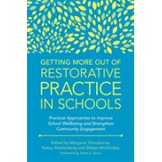 Getting More Out of Restorative Practice in Schools - Practical Approaches to Improve School Wellbeing and Strengthen Community Engagement (9781785927768)