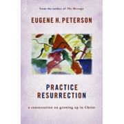 Practice Resurrection: A Conversation on Growing Up in Christ, Paperback/Eugene H. Peterson