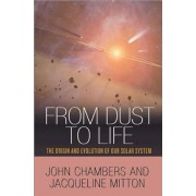 From Dust to Life: The Origin and Evolution of Our Solar System, Hardcover
