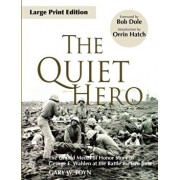 The Quiet Hero: The Untold Medal of Honor Story of George E. Wahlen at the Battle for Iwo Jima, Paperback/Gary W. Toyn