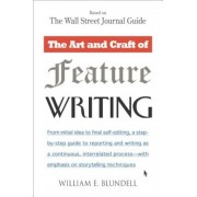 The Art and Craft of Feature Writing: Based on the Wall Street Journal Guide, Paperback