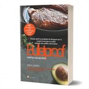 Dieta Bulletproof: Cartea de bucate. Pierde pana la jumatate de kilogram pe zi, creste-ti energia si scapa definitiv de poftele alimentare/Dave Asprey