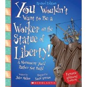 You Wouldn't Want to Be a Worker on the Statue of Liberty! (Revised Edition) (You Wouldn't Want To... American History), Paperback/John Malam