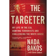 The Targeter: My Life in the Cia, Hunting Terrorists and Challenging the White House, Paperback/Nada Bakos