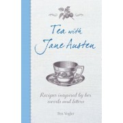 Tea with Jane Austen: Recipes Inspired by Her Novels and Letters, Hardcover
