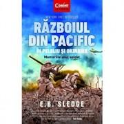 Razboiul din Pacific in Peleliu si Okinawa. Memoriile unui soldat/E.B. Sledge