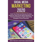 Social Media Marketing 2020: Build Your Brand and Become the Best Influencer Using Social Media Marketing. Top Personal Branding & Digital Networki, Paperback/Stephan Anderson