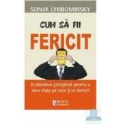 Cum sa fii fericit - Sonja Lyubomirsky