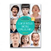 Cum sa inteleg emotiile copilului meu/Robert Zuili