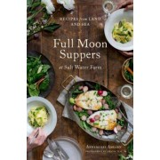 Full Moon Suppers at Salt Water Farm: Recipes from Land and Sea, Hardcover