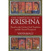 The Complete Life of Krishna: Based on the Earliest Oral Traditions and the Sacred Scriptures, Paperback/Vanamali