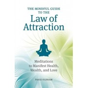 The Mindful Guide to the Law of Attraction: 45 Meditations to Manifest Health, Wealth, and Love, Paperback/Paige Oldham
