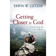 Getting Closer to God: Lessons from the Life of Moses, Paperback/Erwin Lutzer