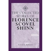 The Complete Works of Florence Scovel Shinn, Paperback/Florence Scovel Shinn