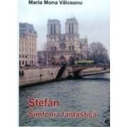Stefan. Simfonia fantastica - Maria Mona Valceanu