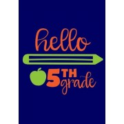 Hello Fifth Grade: Back to School Notebook or Journal for Kids: Perfect Gift or School Memory Book/Keepsake Record or Planner, Paperback