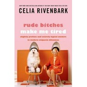 Rude Bitches Make Me Tired: Slightly Profane and Entirely Logical Answers to Modern Etiquette Dilemmas, Paperback/Celia Rivenbark