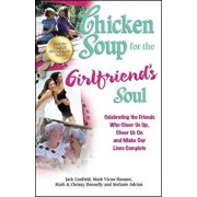 Chicken Soup for the Girlfriend's Soul: Celebrating the Friends Who Cheer Us Up, Cheer Us on and Make Our Lives Complete, Paperback/Jack Canfield
